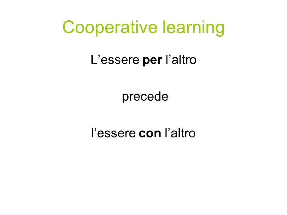 Cooperative learning Lessere per laltro precede lessere con laltro