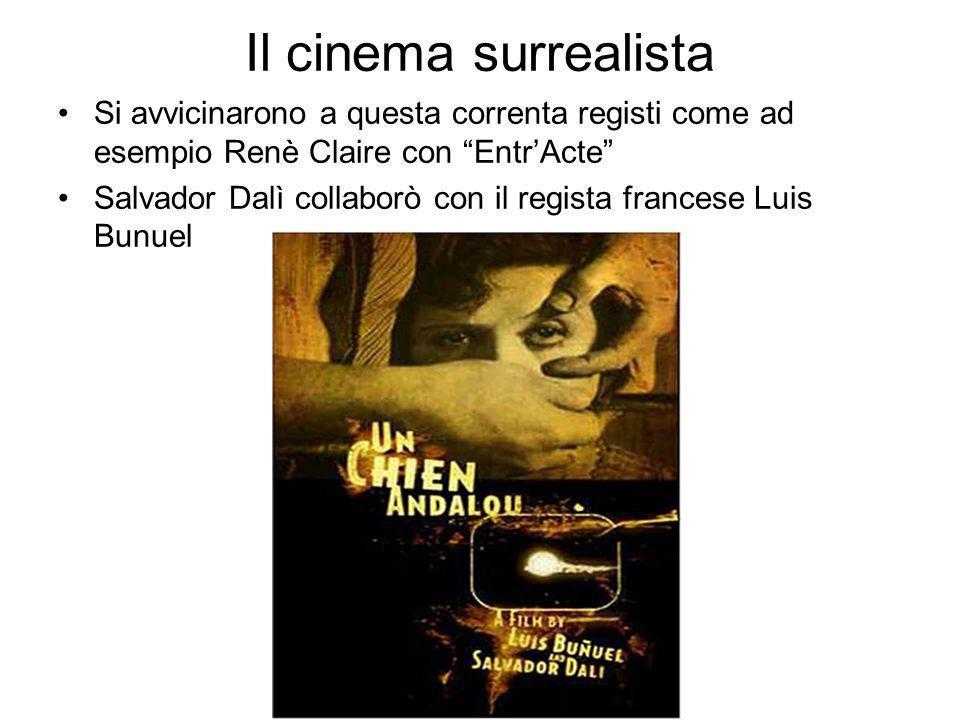 Il cinema surrealista Si avvicinarono a questa correnta registi come ad esempio Renè Claire con EntrActe Salvador Dalì collaborò con il regista france