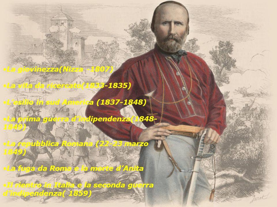 La giovinezza(Nizza -1807) La vita da ricercato(1833-1835) Lesilio in sud America (1837-1848) La prima guerra dindipendenza(1848- 1849) La repubblica