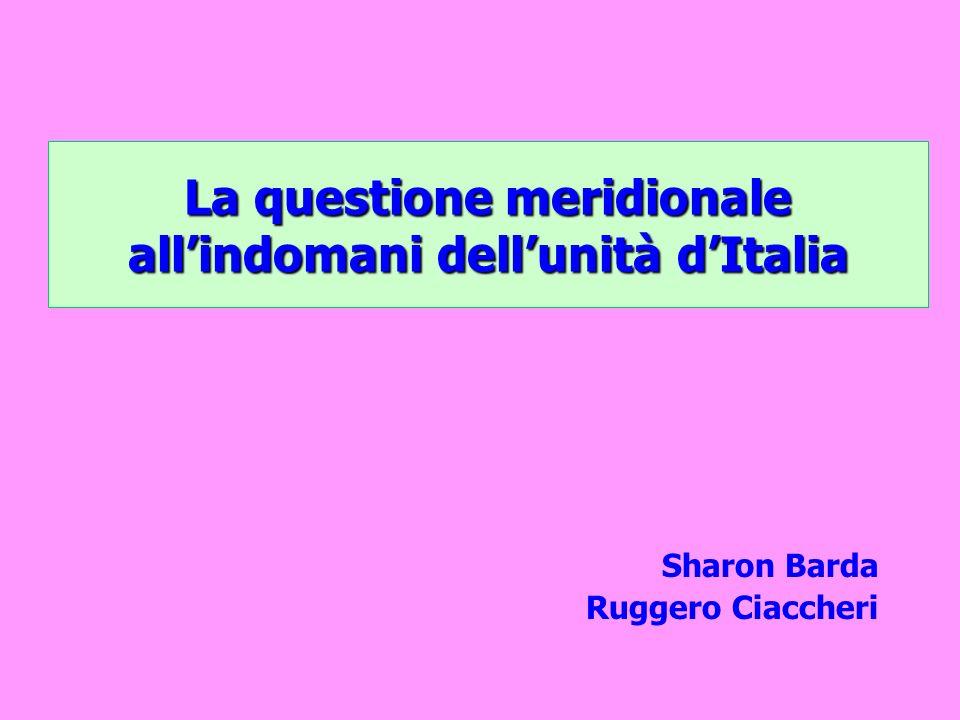 La questione meridionale allindomani dellunità dItalia Sharon Barda Ruggero Ciaccheri