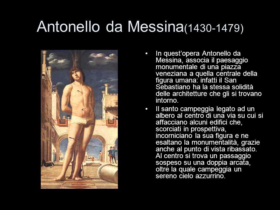 Antonello da Messina (1430-1479) In questopera Antonello da Messina, associa il paesaggio monumentale di una piazza veneziana a quella centrale della