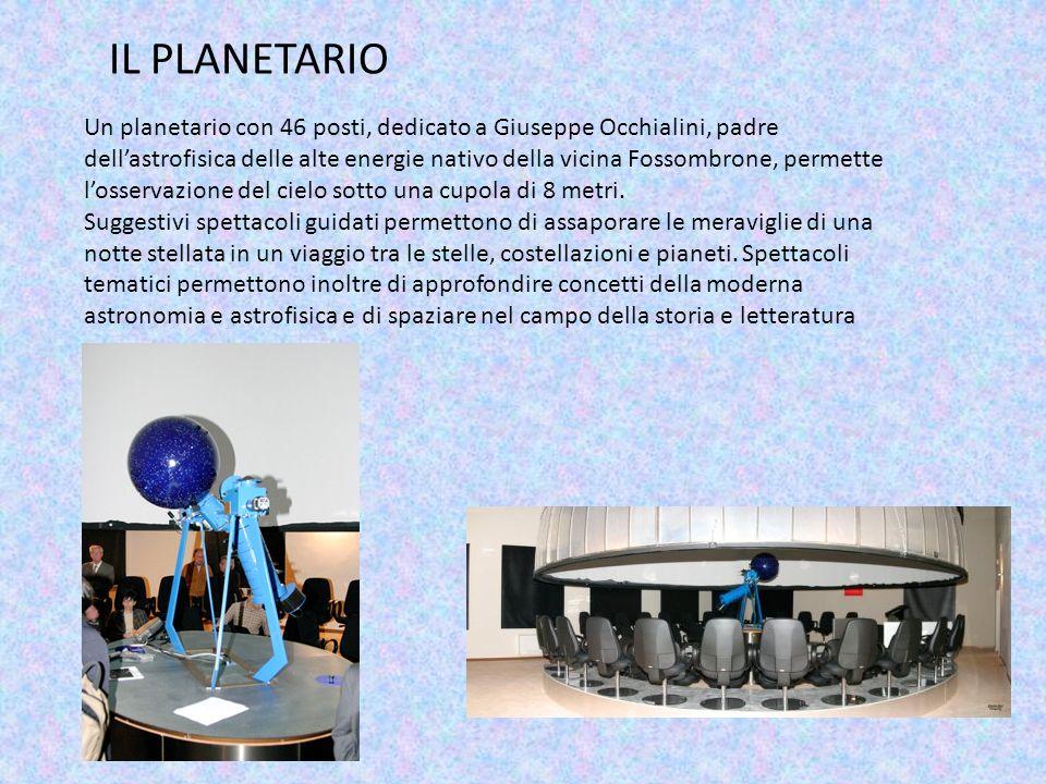 Un planetario con 46 posti, dedicato a Giuseppe Occhialini, padre dellastrofisica delle alte energie nativo della vicina Fossombrone, permette losserv