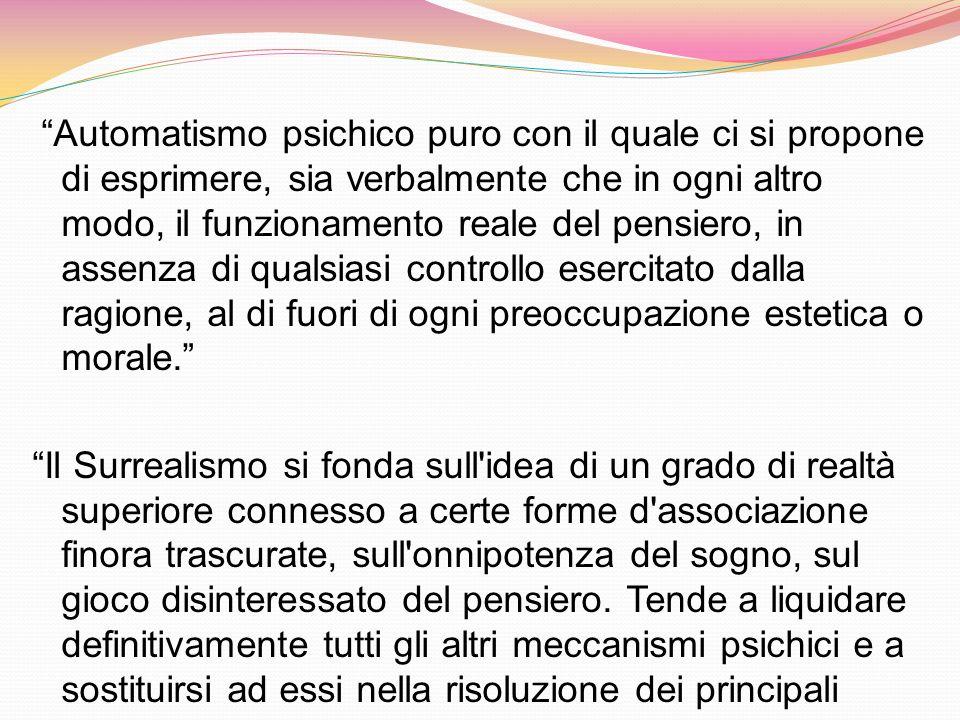 Automatismo psichico puro con il quale ci si propone di esprimere, sia verbalmente che in ogni altro modo, il funzionamento reale del pensiero, in ass
