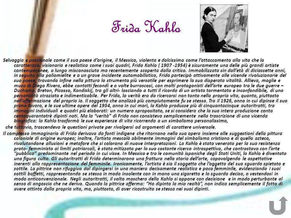 Frida Kahlo Selvaggia e passionale come il suo paese dorigine, il Messico, violenta e dolcissima come lattaccamento alla vita che la caratterizzò, vis