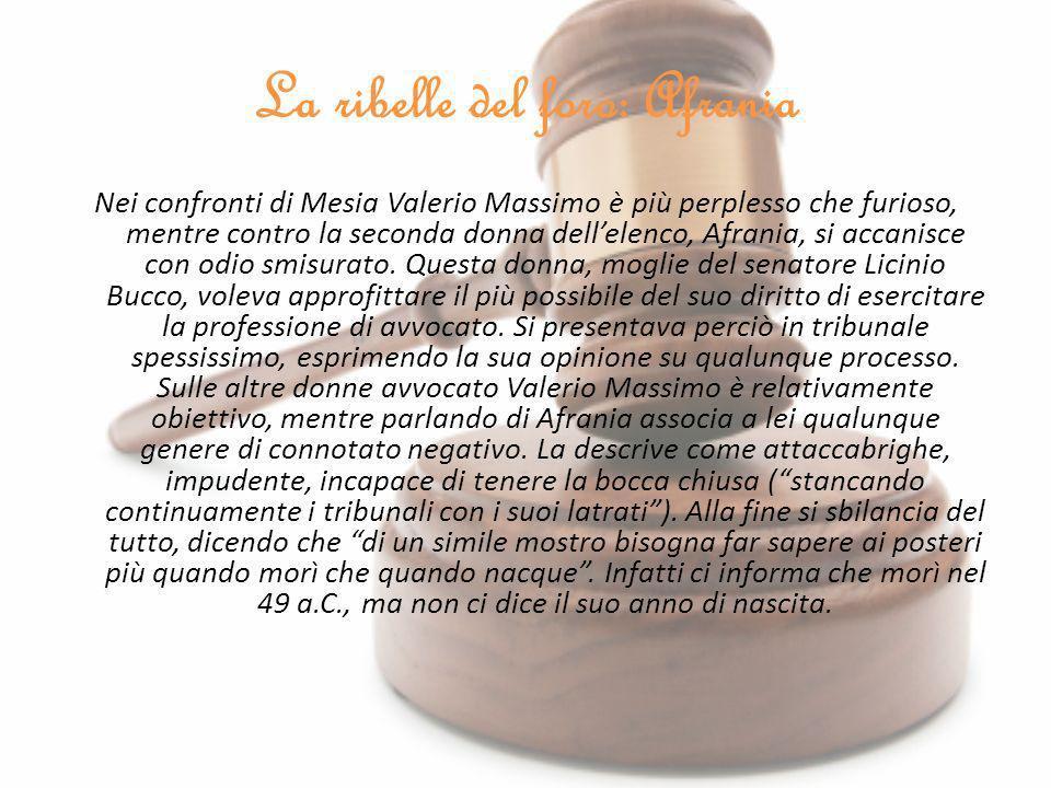 La figlia delloratore: Ortensia Ortensia, figlia delloratore Ortensio Ortalo, è lunica donna avvocato di cui Valerio Massimo parla con rispetto.