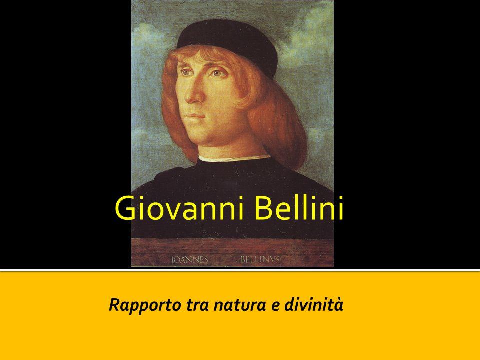 Rapporto tra natura e divinità Giovanni Bellini