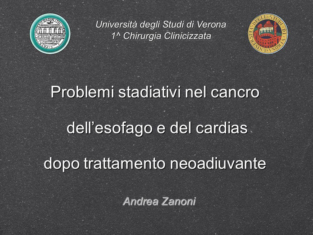 Problemi stadiativi nel cancro dellesofago e del cardias dellesofago e del cardias dopo trattamento neoadiuvante Università degli Studi di Verona 1^ C