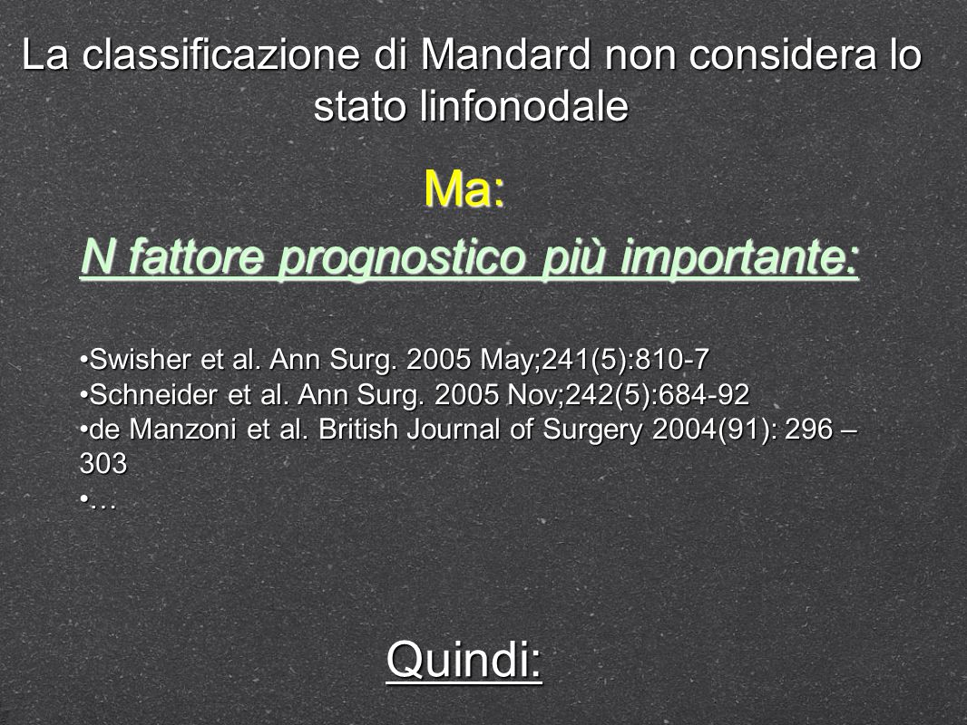 La classificazione di Mandard non considera lo stato linfonodale N fattore prognostico più importante: Swisher et al. Ann Surg. 2005 May;241(5):810-7S