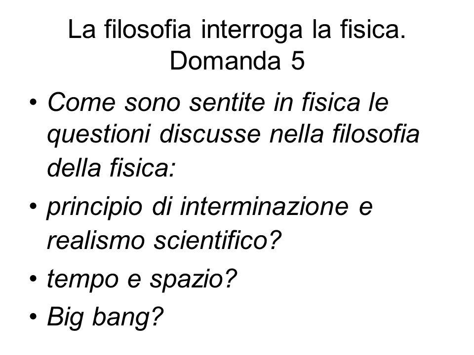 La filosofia interroga la fisica. Domanda 5 Come sono sentite in fisica le questioni discusse nella filosofia della fisica: principio di interminazion