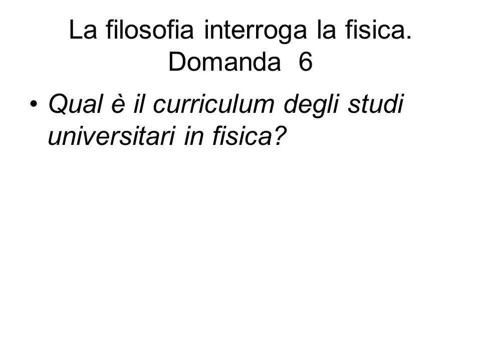 La filosofia interroga la fisica. Domanda 6 Qual è il curriculum degli studi universitari in fisica?