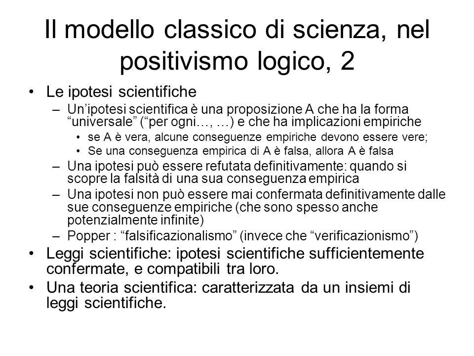 Il modello classico di scienza, nel positivismo logico, 2 Le ipotesi scientifiche –Unipotesi scientifica è una proposizione A che ha la forma universa