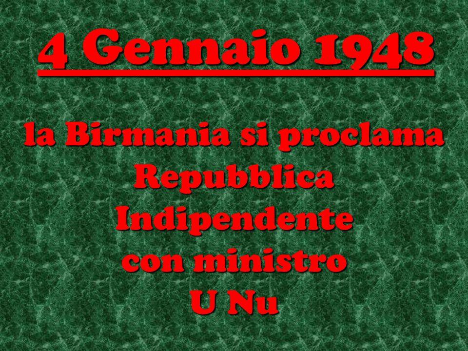 la Birmania si proclama Repubblica Indipendente con ministro U Nu 4 Gennaio 1948