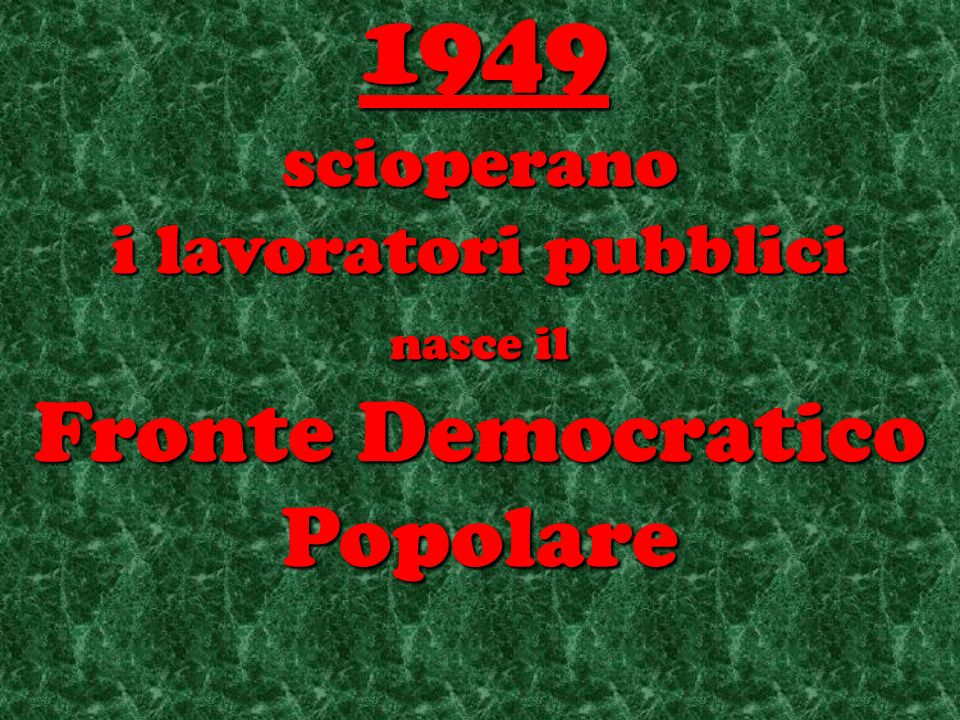 scioperano i lavoratori pubblici nasce il Fronte Democratico Popolare 1949