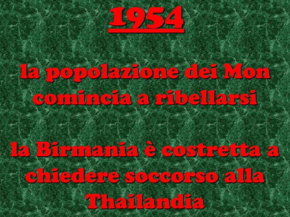 la popolazione dei Mon comincia a ribellarsi la Birmania è costretta a chiedere soccorso alla Thailandia 1954
