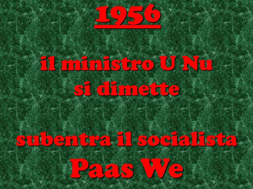 il ministro U Nu si dimette subentra il socialista Paas We 1956