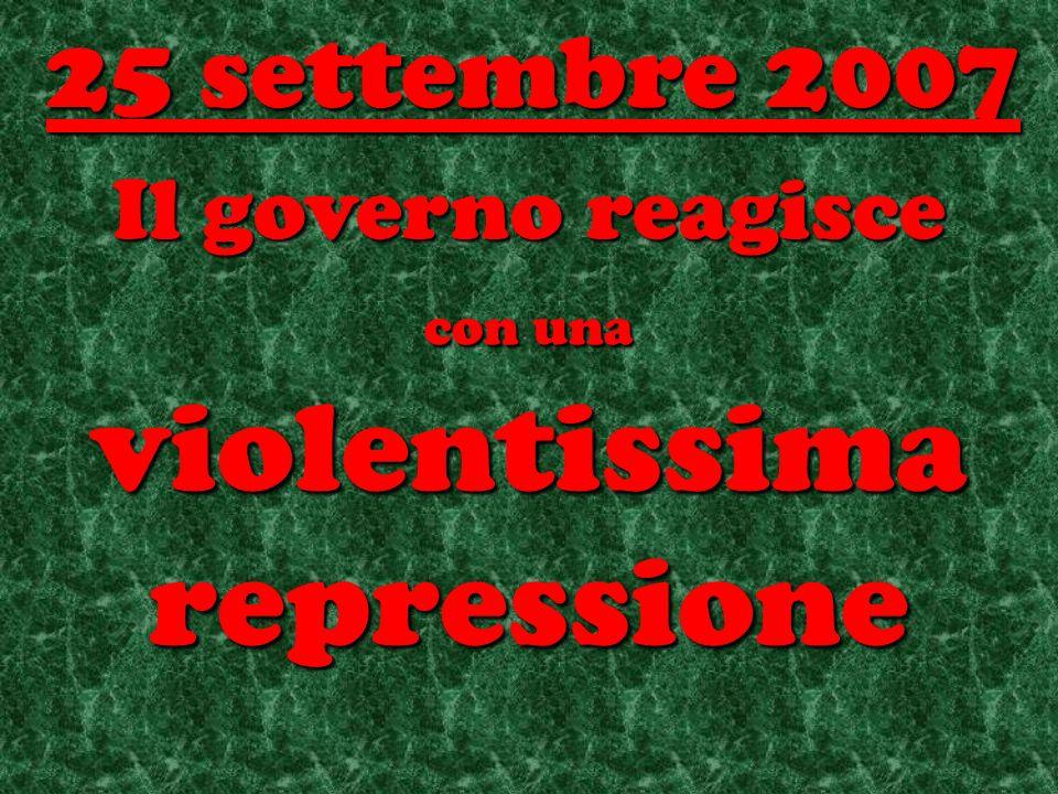 Il governo reagisce con una violentissima repressione 25 settembre 2007