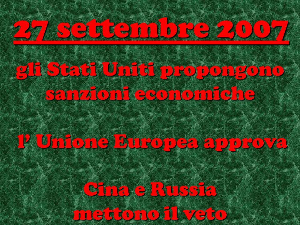 gli Stati Uniti propongono sanzioni economiche l Unione Europea approva l Unione Europea approva Cina e Russia mettono il veto 27 settembre 2007