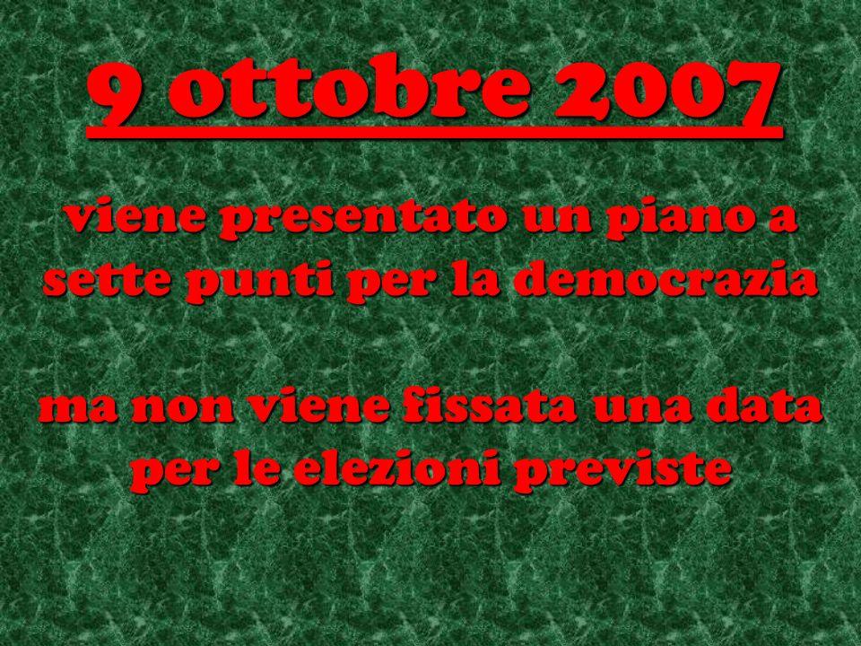 viene presentato un piano a sette punti per la democrazia ma non viene fissata una data per le elezioni previste 9 ottobre 2007