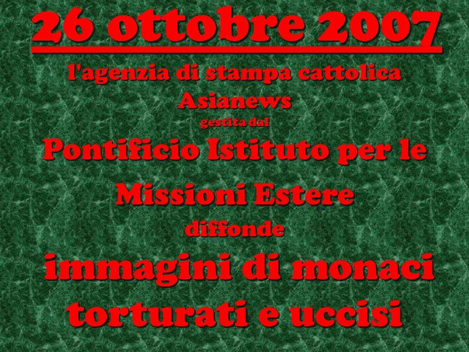 l agenzia di stampa cattolica Asianews gestita dal Pontificio Istituto per le Missioni Estere diffonde immagini di monaci torturati e uccisi immagini di monaci torturati e uccisi 26 ottobre 2007