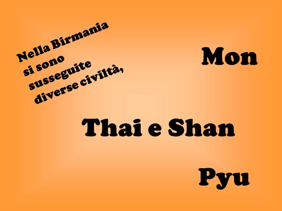 Nella Birmania si sono susseguite diverse civiltà, Mon Thai e Shan Pyu