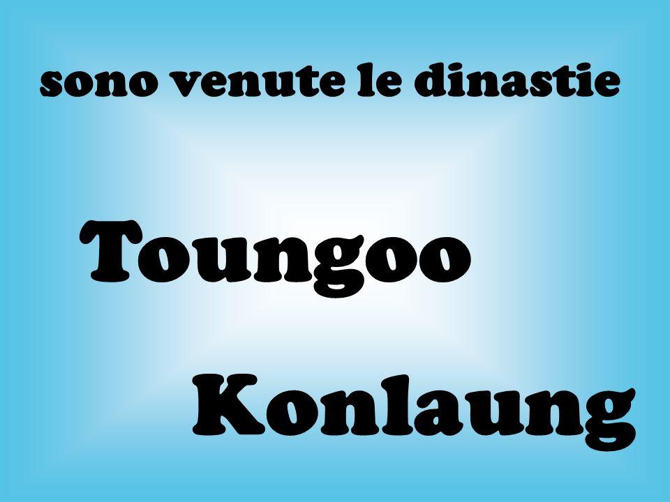 sono venute le dinastie Toungoo Konlaung