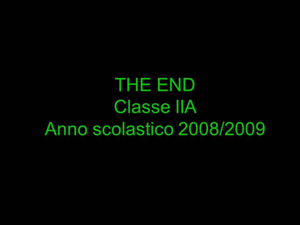 THE END Classe IIA Anno scolastico 2008/2009