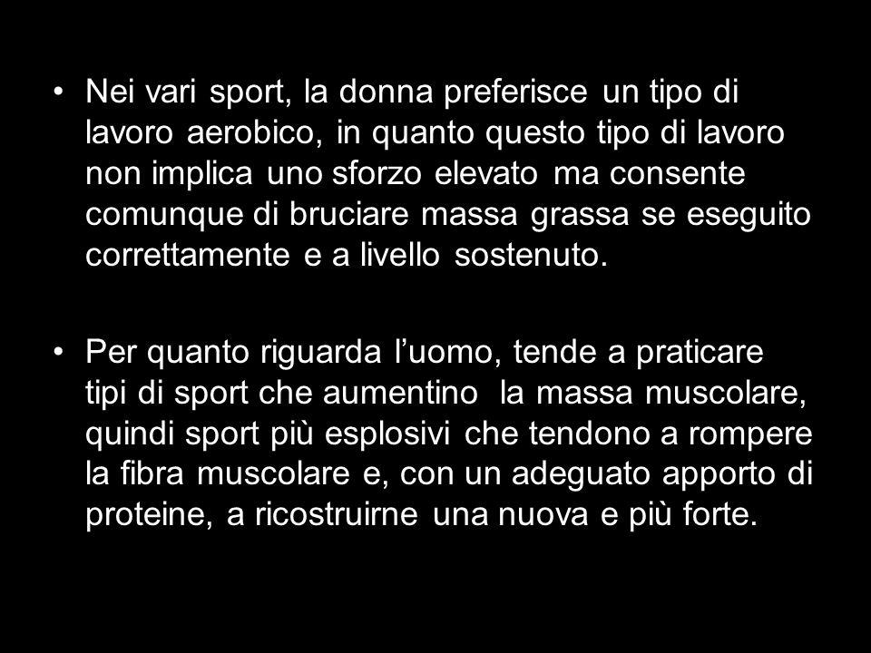 Nei vari sport, la donna preferisce un tipo di lavoro aerobico, in quanto questo tipo di lavoro non implica uno sforzo elevato ma consente comunque di