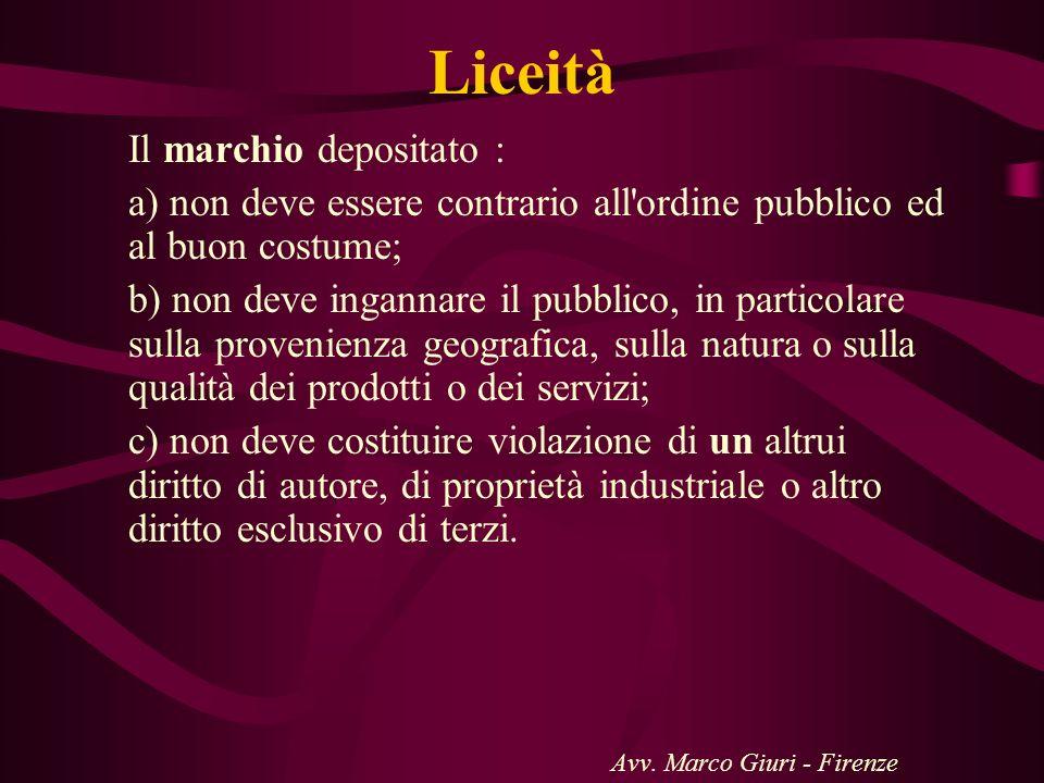 Liceità Il marchio depositato : a) non deve essere contrario all'ordine pubblico ed al buon costume; b) non deve ingannare il pubblico, in particolare