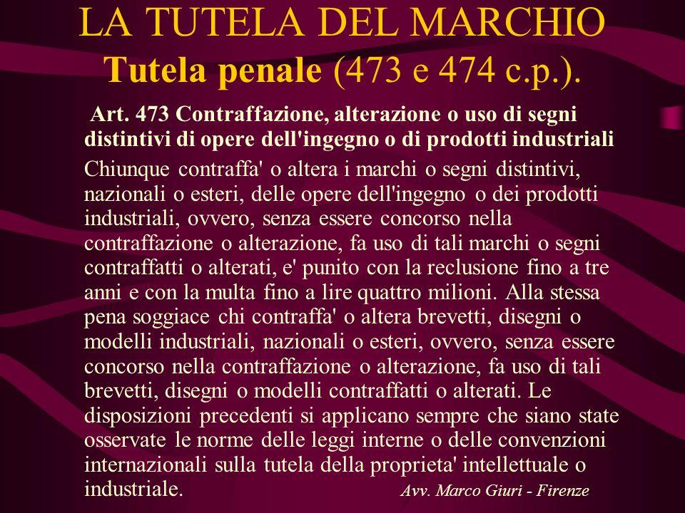 LA TUTELA DEL MARCHIO Tutela penale (473 e 474 c.p.). Art. 473 Contraffazione, alterazione o uso di segni distintivi di opere dell'ingegno o di prodot