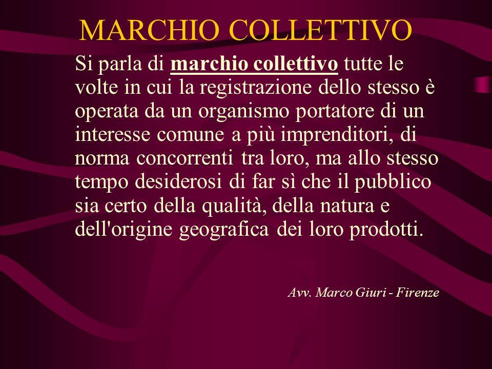 MARCHIO COLLETTIVO Si parla di marchio collettivo tutte le volte in cui la registrazione dello stesso è operata da un organismo portatore di un intere