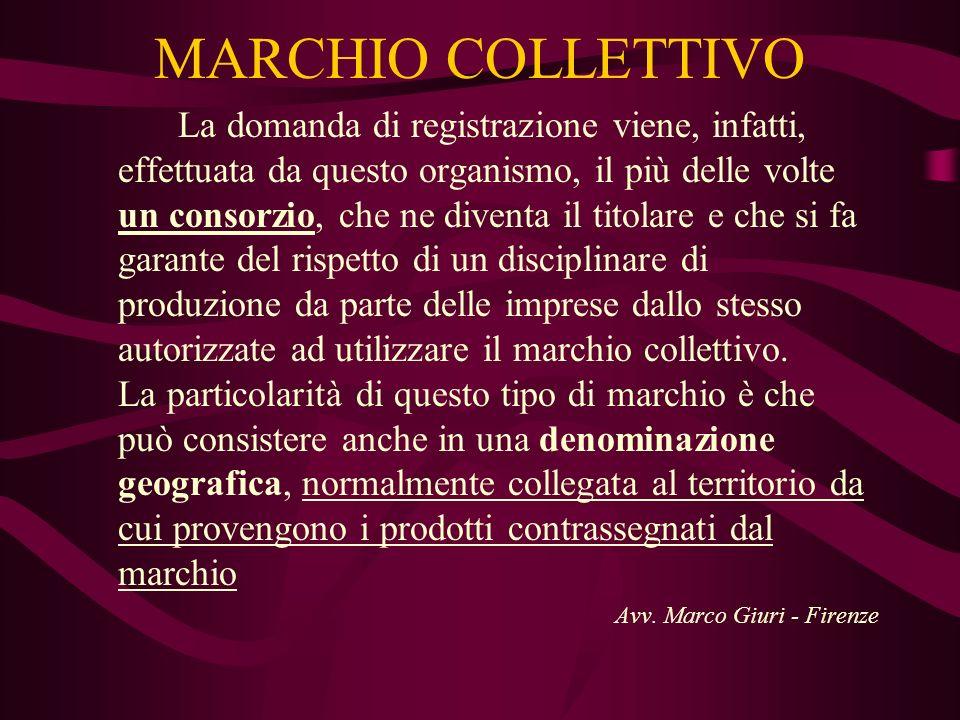 MARCHIO COLLETTIVO La domanda di registrazione viene, infatti, effettuata da questo organismo, il più delle volte un consorzio, che ne diventa il tito