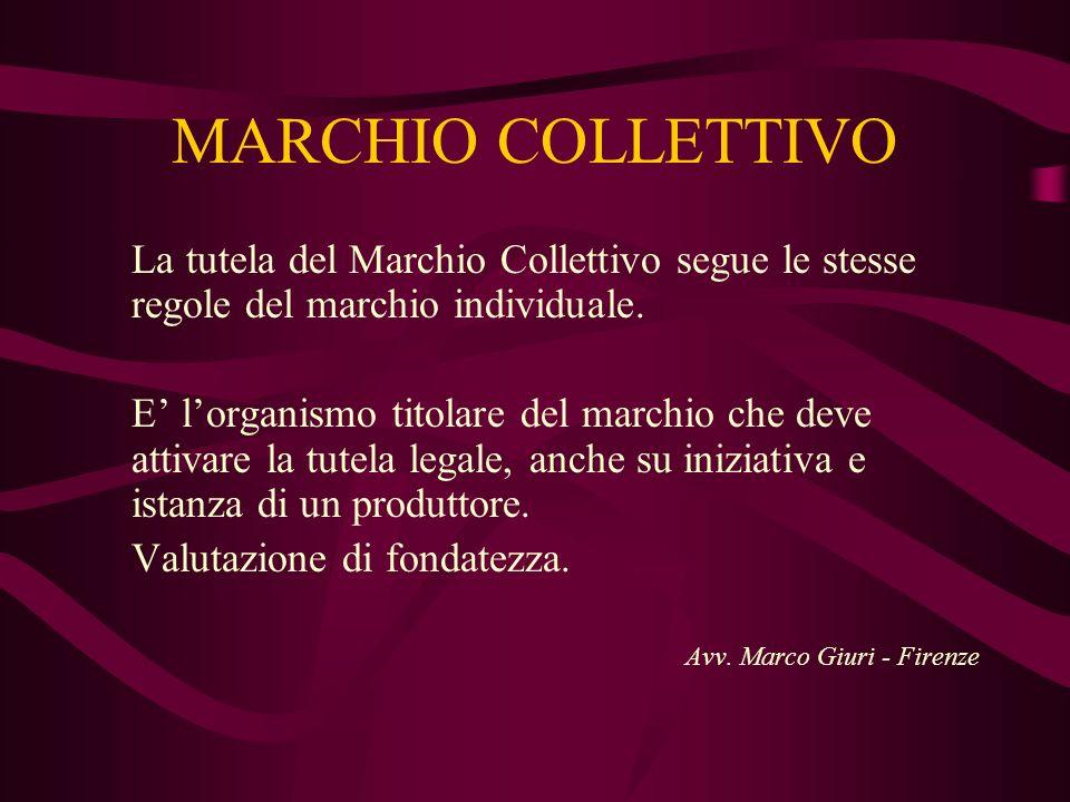 MARCHIO COLLETTIVO La tutela del Marchio Collettivo segue le stesse regole del marchio individuale. E lorganismo titolare del marchio che deve attivar