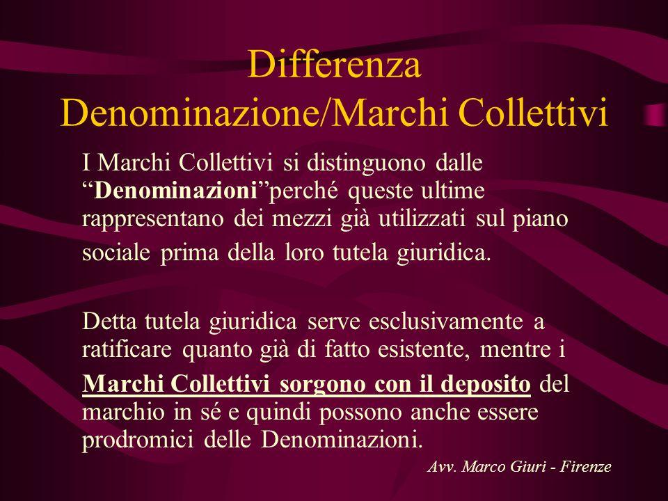 Differenza Denominazione/Marchi Collettivi I Marchi Collettivi si distinguono dalleDenominazioniperché queste ultime rappresentano dei mezzi già utili