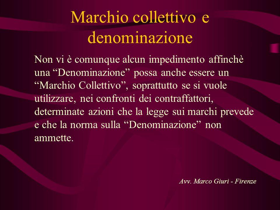 Marchio collettivo e denominazione Non vi è comunque alcun impedimento affinchè una Denominazione possa anche essere un Marchio Collettivo, soprattutt