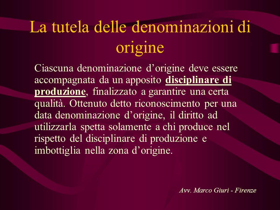 La tutela delle denominazioni di origine Ciascuna denominazione dorigine deve essere accompagnata da un apposito disciplinare di produzione, finalizza