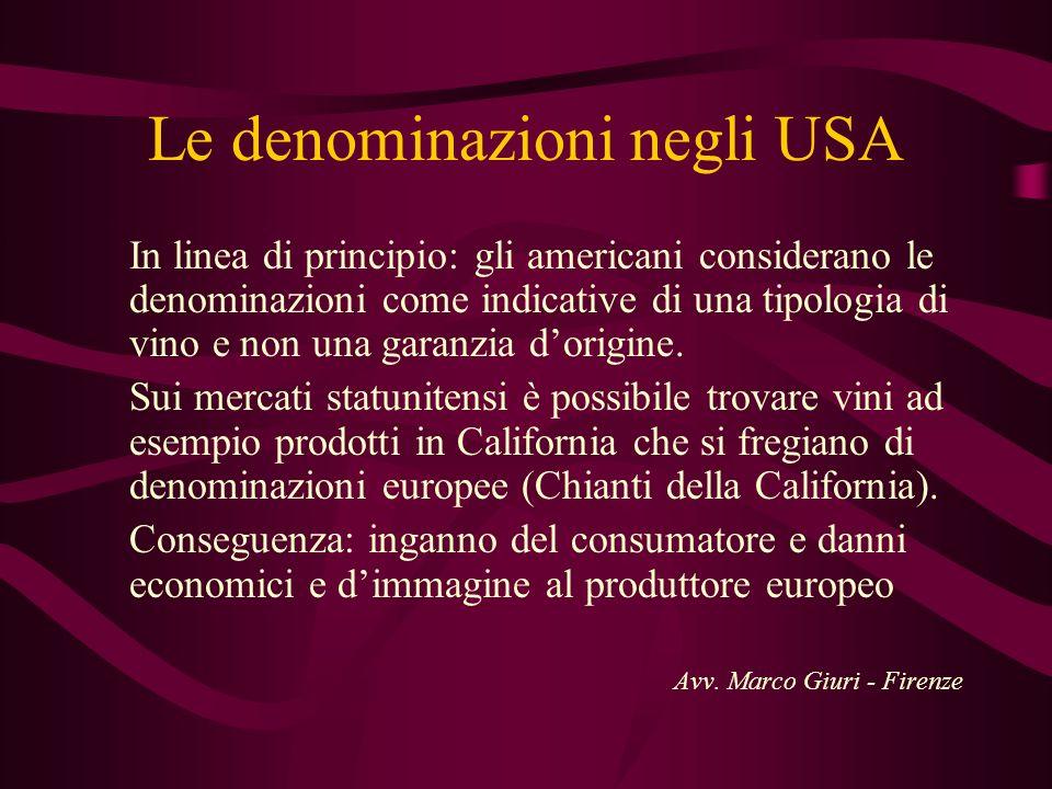 Le denominazioni negli USA In linea di principio: gli americani considerano le denominazioni come indicative di una tipologia di vino e non una garanz