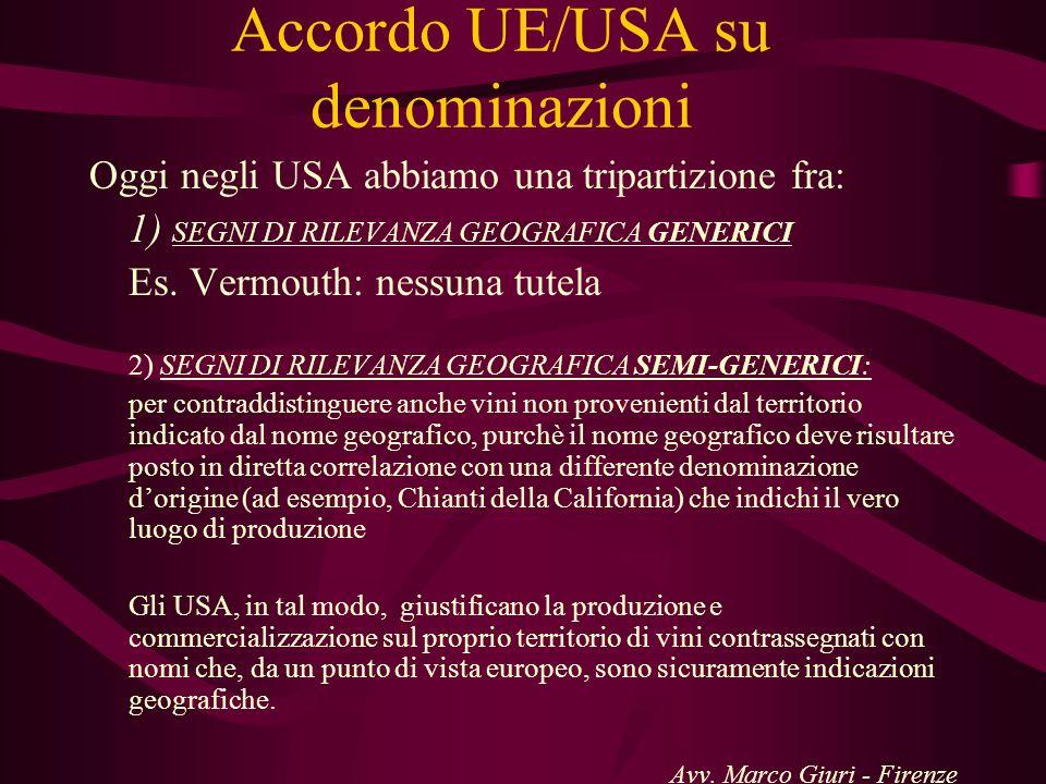 Accordo UE/USA su denominazioni Oggi negli USA abbiamo una tripartizione fra: 1) SEGNI DI RILEVANZA GEOGRAFICA GENERICI Es. Vermouth: nessuna tutela 2