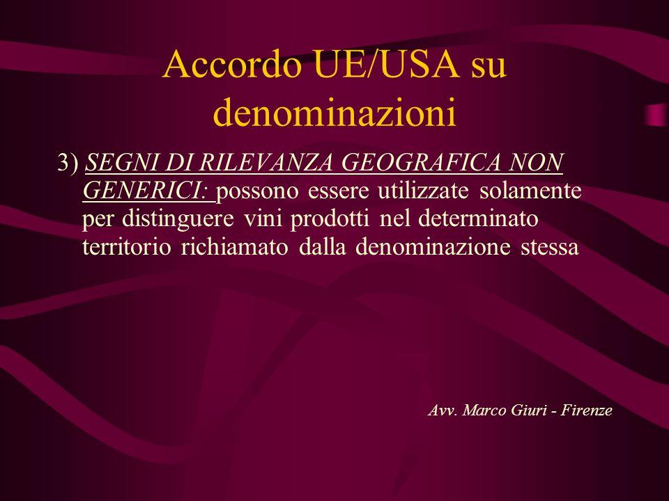 Accordo UE/USA su denominazioni 3) SEGNI DI RILEVANZA GEOGRAFICA NON GENERICI: possono essere utilizzate solamente per distinguere vini prodotti nel d