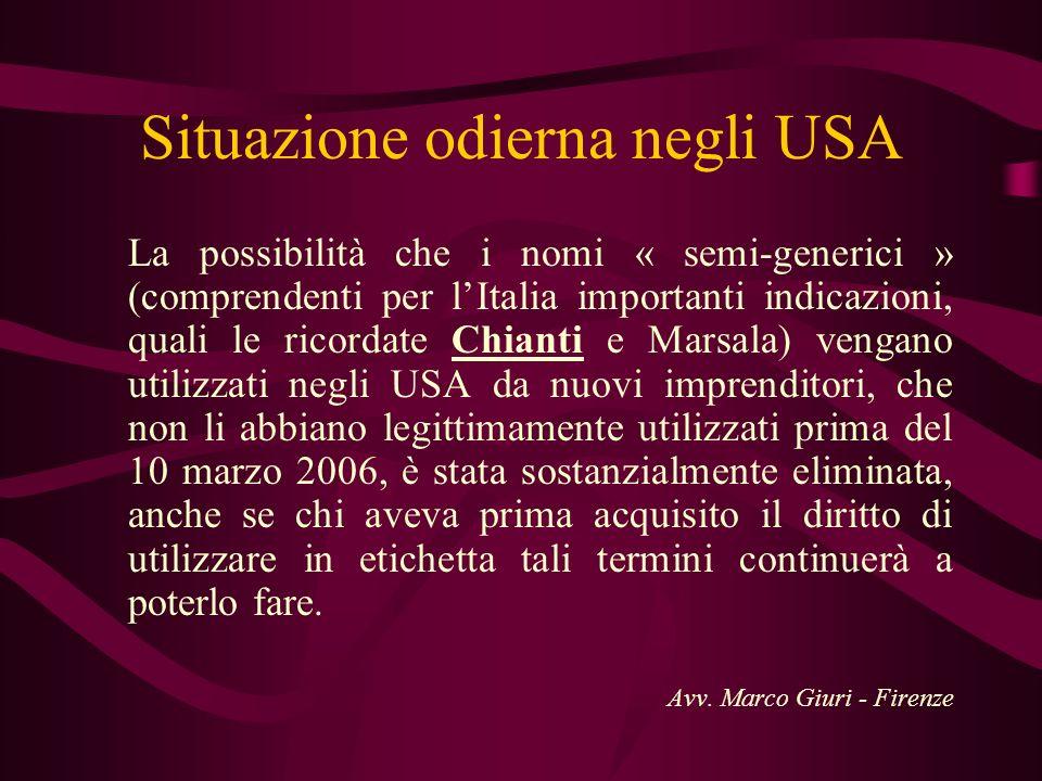 Situazione odierna negli USA La possibilità che i nomi « semi-generici » (comprendenti per lItalia importanti indicazioni, quali le ricordate Chianti