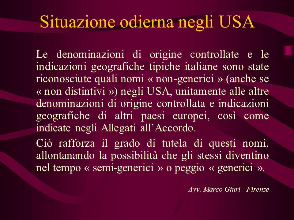 Situazione odierna negli USA Le denominazioni di origine controllate e le indicazioni geografiche tipiche italiane sono state riconosciute quali nomi