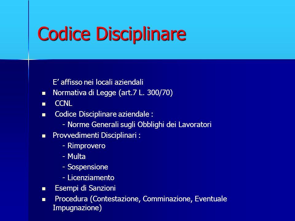 Codice Disciplinare E affisso nei locali aziendali Normativa di Legge (art.7 L. 300/70) CCNL Codice Disciplinare aziendale : - Norme Generali sugli Ob