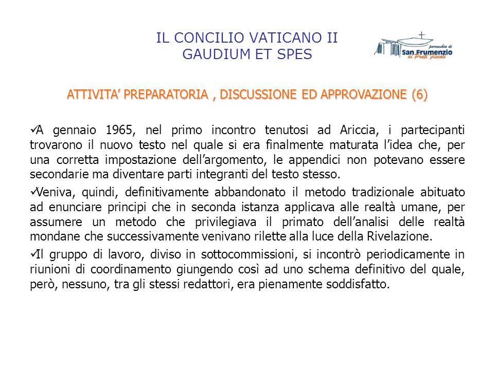 IL CONCILIO VATICANO II GAUDIUM ET SPES ATTIVITA PREPARATORIA, DISCUSSIONE ED APPROVAZIONE (6) A gennaio 1965, nel primo incontro tenutosi ad Ariccia,
