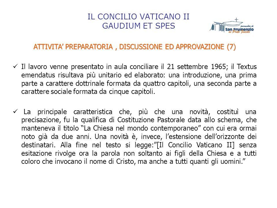 IL CONCILIO VATICANO II GAUDIUM ET SPES ATTIVITA PREPARATORIA, DISCUSSIONE ED APPROVAZIONE (7) Il lavoro venne presentato in aula conciliare il 21 set