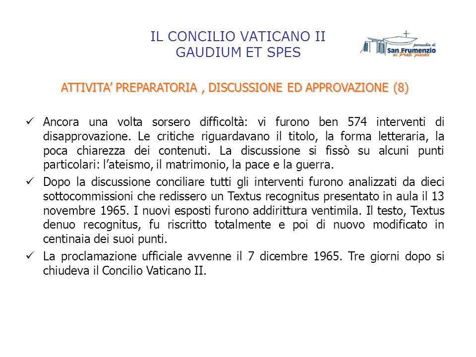 IL CONCILIO VATICANO II GAUDIUM ET SPES ATTIVITA PREPARATORIA, DISCUSSIONE ED APPROVAZIONE (8) Ancora una volta sorsero difficoltà: vi furono ben 574