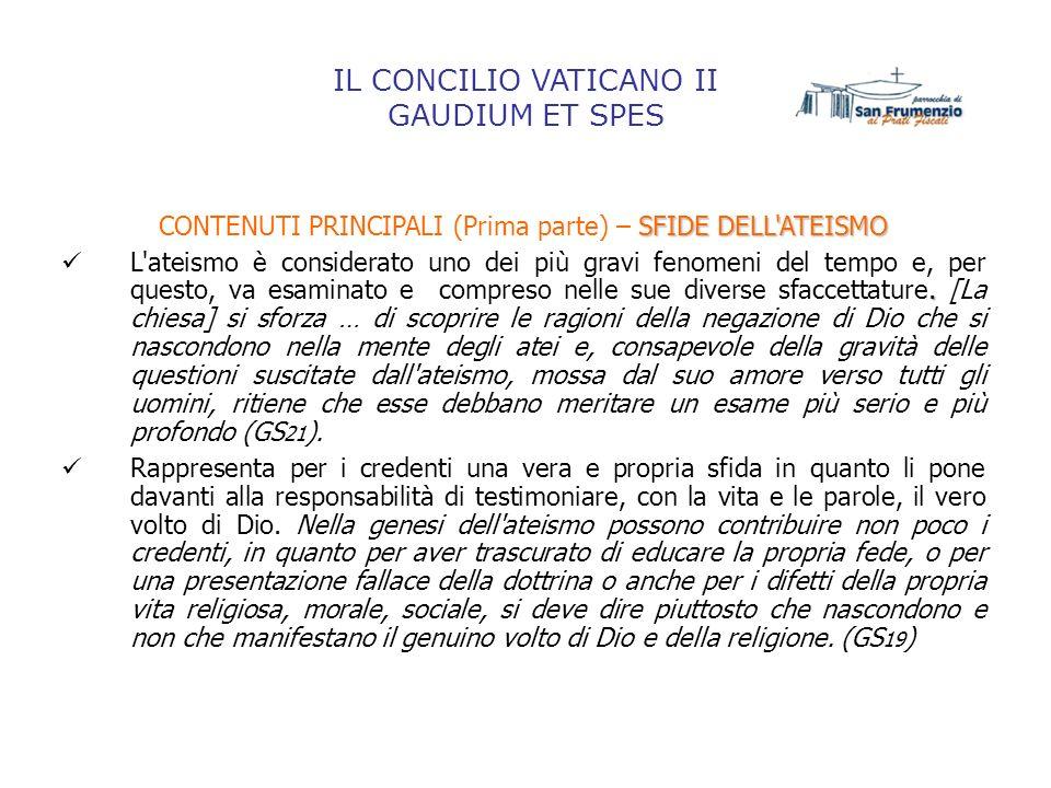 IL CONCILIO VATICANO II GAUDIUM ET SPES SFIDE DELL'ATEISMO CONTENUTI PRINCIPALI (Prima parte) – SFIDE DELL'ATEISMO. L'ateismo è considerato uno dei pi