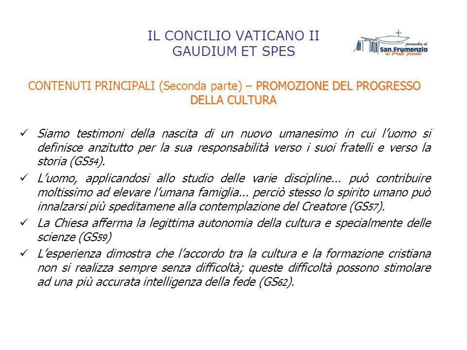IL CONCILIO VATICANO II GAUDIUM ET SPES PROMOZIONE DEL PROGRESSO DELLA CULTURA CONTENUTI PRINCIPALI (Seconda parte) – PROMOZIONE DEL PROGRESSO DELLA C