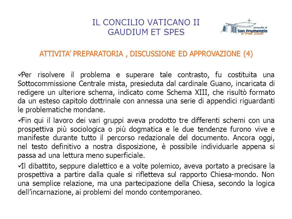 IL CONCILIO VATICANO II GAUDIUM ET SPES ATTIVITA PREPARATORIA, DISCUSSIONE ED APPROVAZIONE (4) Per risolvere il problema e superare tale contrasto, fu