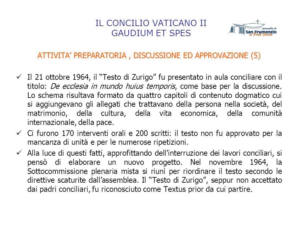 IL CONCILIO VATICANO II GAUDIUM ET SPES ATTIVITA PREPARATORIA, DISCUSSIONE ED APPROVAZIONE (5) Il 21 ottobre 1964, il Testo di Zurigo fu presentato in