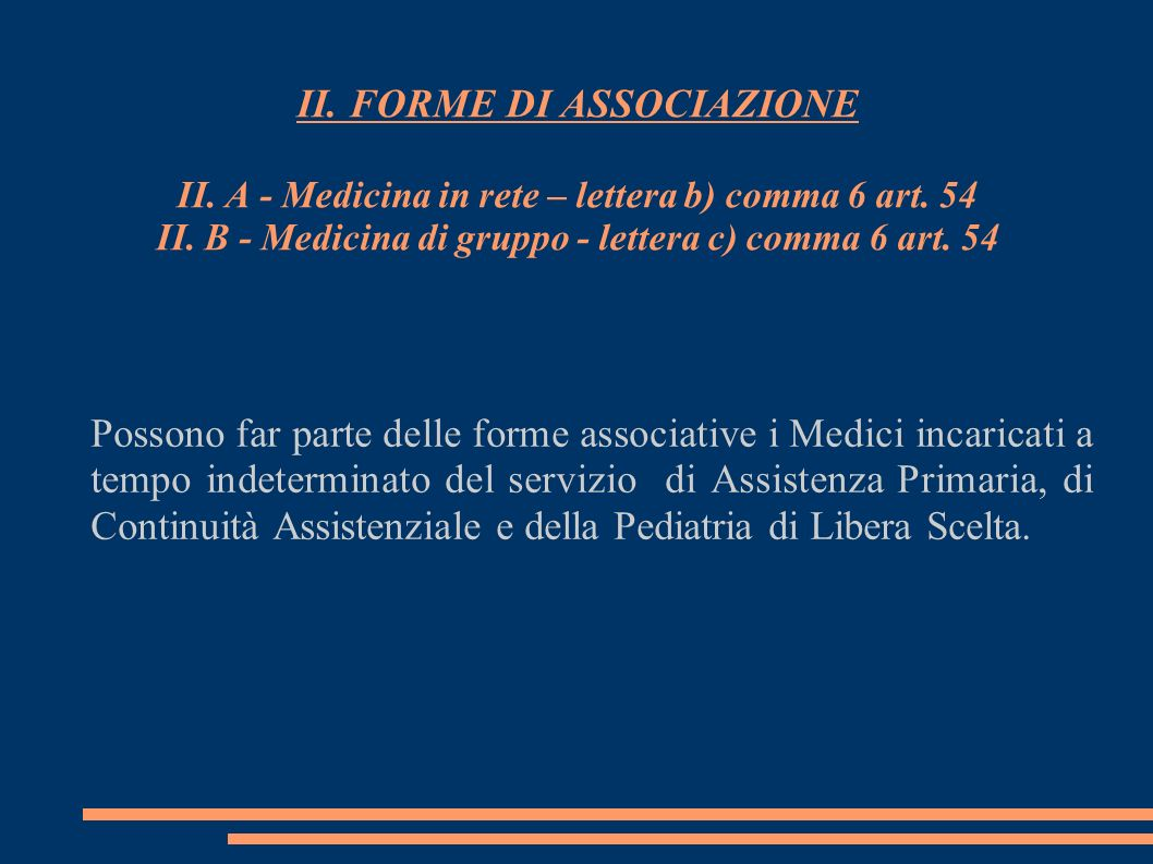 II. FORME DI ASSOCIAZIONE II. A - Medicina in rete – lettera b) comma 6 art. 54 II. B - Medicina di gruppo - lettera c) comma 6 art. 54 Possono far pa