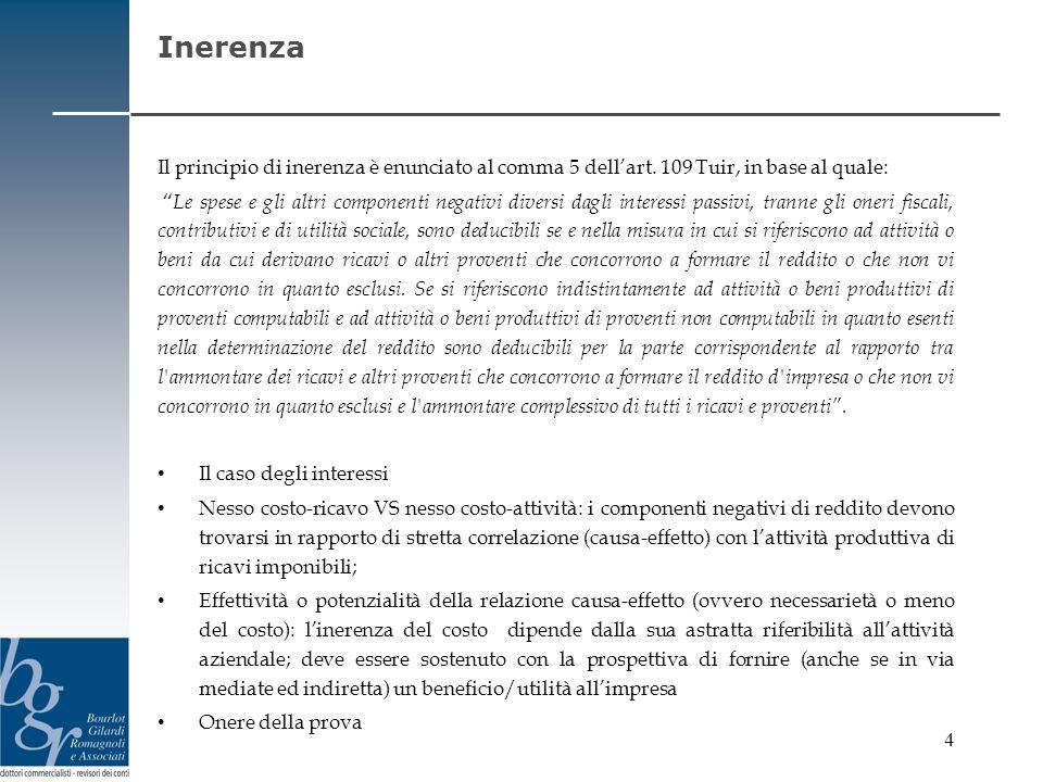 4 Inerenza Il principio di inerenza è enunciato al comma 5 dellart. 109 Tuir, in base al quale: Le spese e gli altri componenti negativi diversi dagli